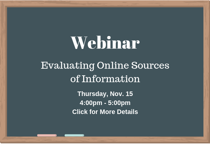 Library Webinar: Evaluating Online Sources of Information, Thursday, November 15 at 4:00pm through 5:00pm - click here for more details.